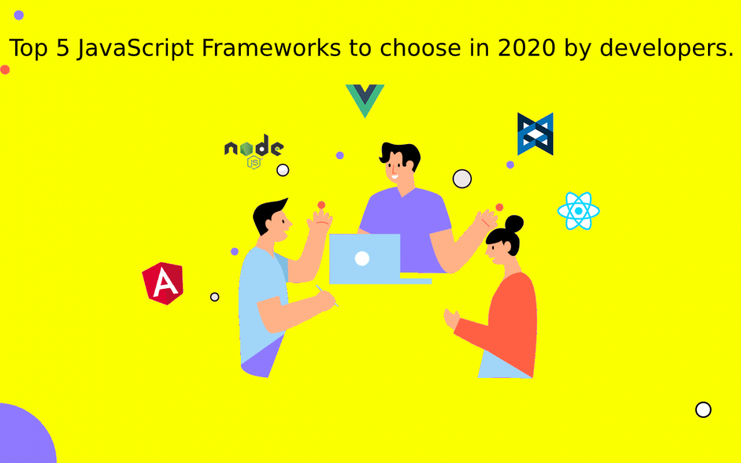 Top 5 javascript frameworks to choose in 2020 by developers.